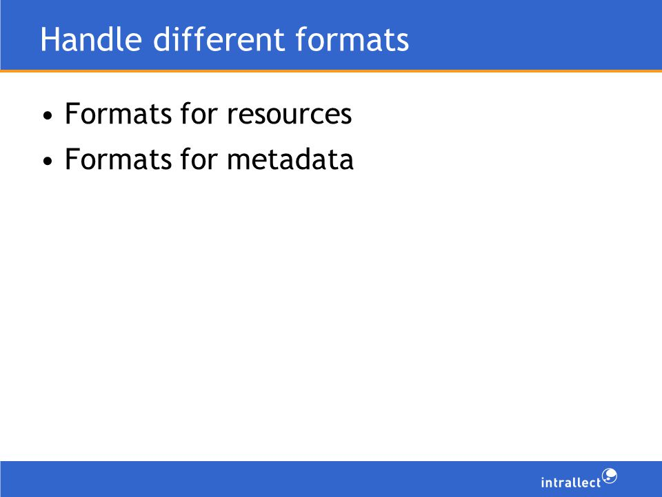 Handle different formats Formats for resources Formats for metadata