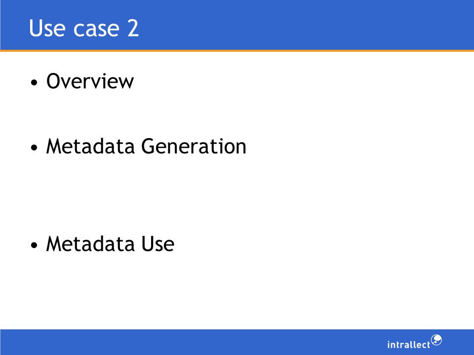 Use case 2 Overview Metadata Generation Metadata Use