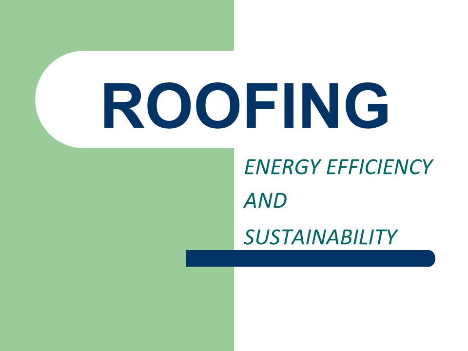 ROOFING ENERGY EFFICIENCY AND SUSTAINABILITY