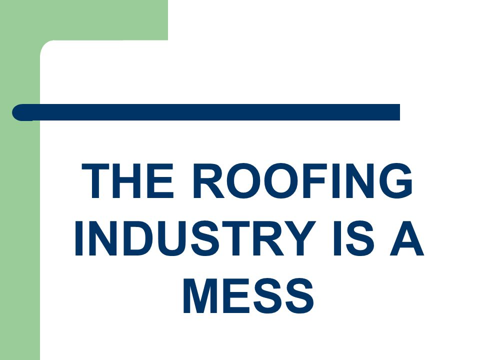 THE ROOFING INDUSTRY IS A MESS