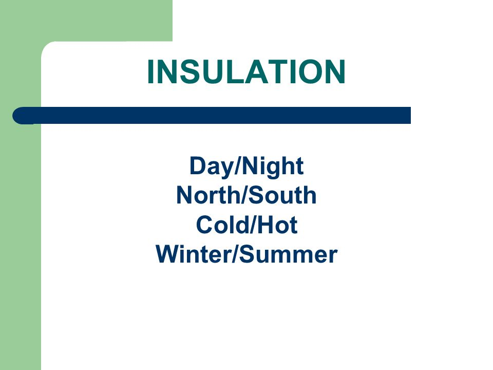 INSULATION Day/Night North/South Cold/Hot Winter/Summer