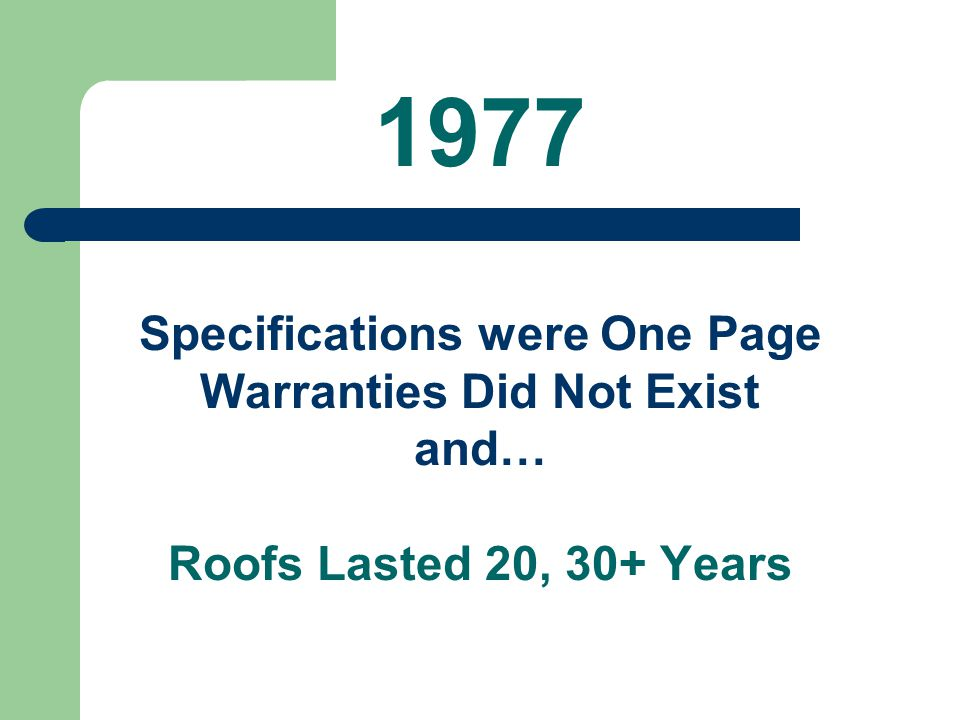 1977 Specifications were One Page Warranties Did Not Exist and… Roofs Lasted 20, 30+ Years