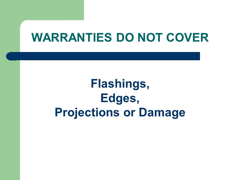 WARRANTIES DO NOT COVER Flashings, Edges, Projections or Damage