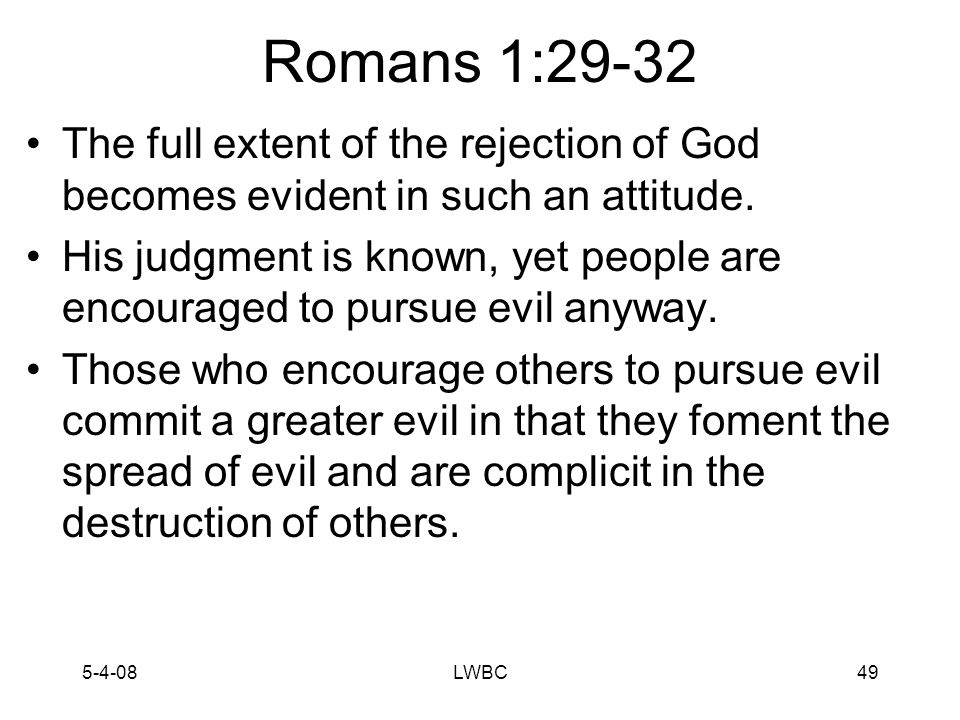 5-4-08LWBC48 Romans 1:29-32 The depth of their evil is even greater; alla kai, not only …but also).