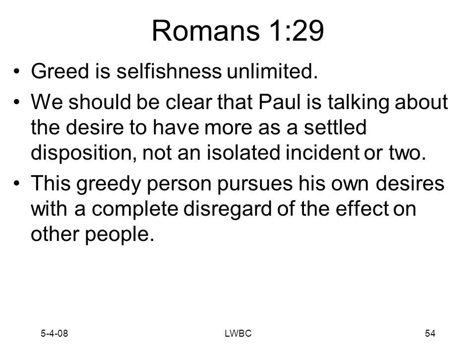 5-4-08LWBC53 Romans 1:29 Greed (πλεονεξία, pleonexia).