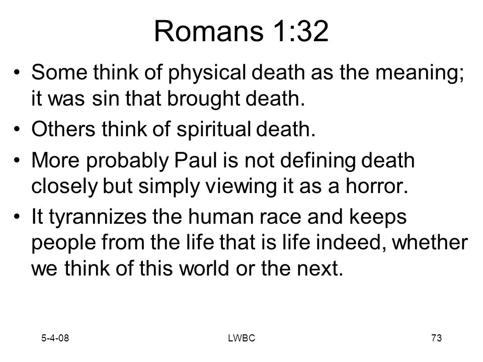 5-4-08LWBC72 Romans 1:32 Paul uses this word death 22 times in Romans, which is more than in any other book of the New Testament.