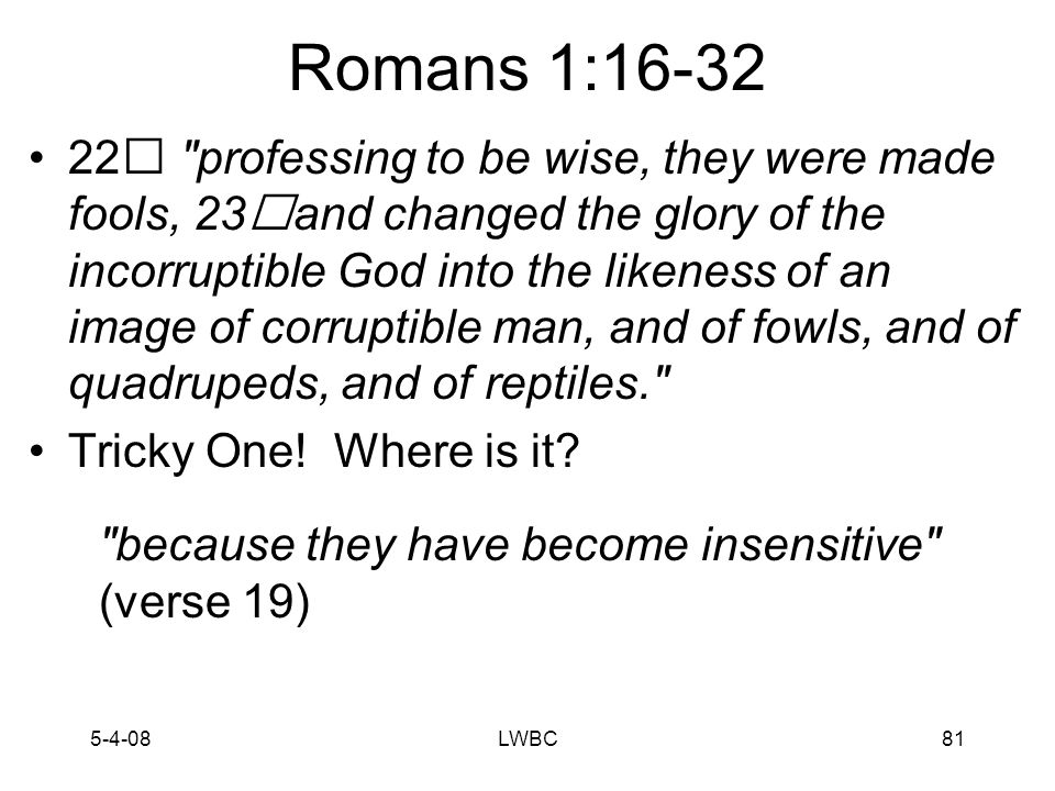5-4-08LWBC80 Romans 1:16-32 21… but were made vain in their reasoning s… Where do you see this in Eph.