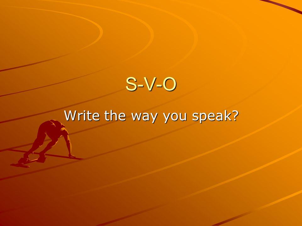 S-V-O Write the way you speak