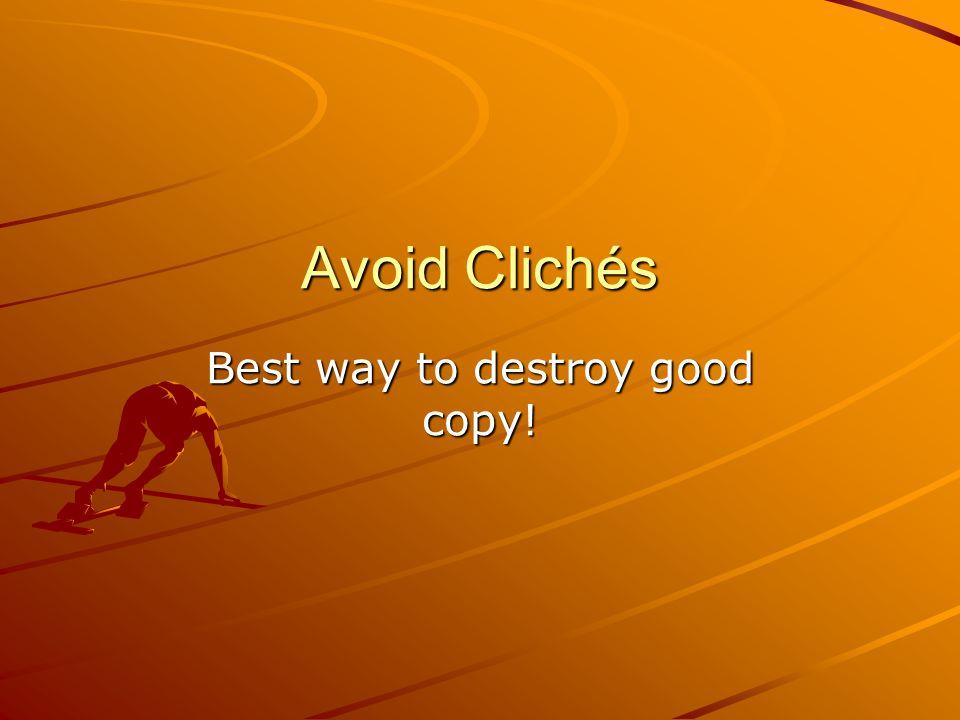 Avoid Clichés Best way to destroy good copy!