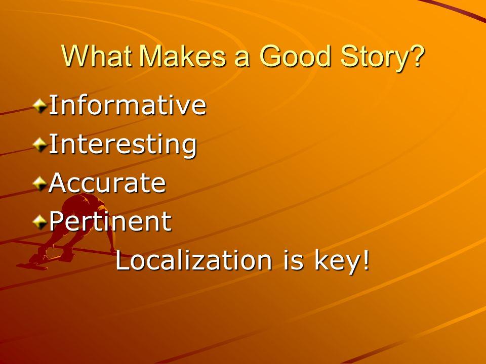 What Makes a Good Story? InformativeInterestingAccuratePertinent Localization is key!