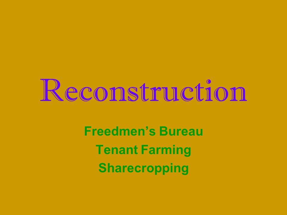 Reconstruction Freedmen's Bureau Tenant Farming Sharecropping