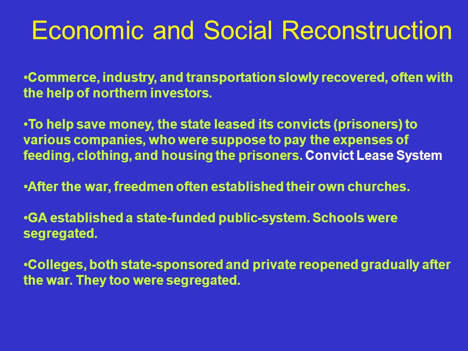 Economic and Social Reconstruction Commerce, industry, and transportation slowly recovered, often with the help of northern investors.