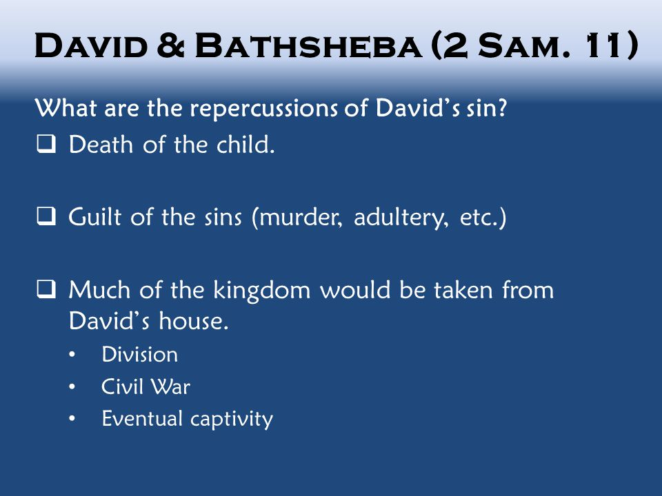 David & Bathsheba (2 Sam.11) What are the repercussions of David's sin.