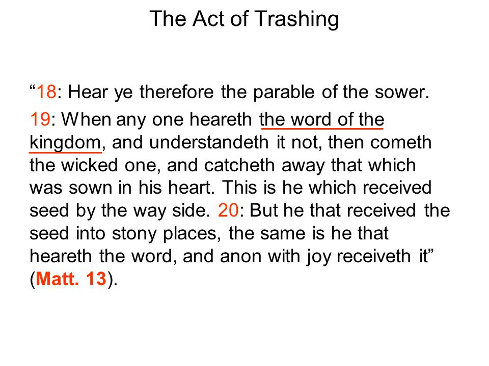 The Act of Trashing 18: Hear ye therefore the parable of the sower.