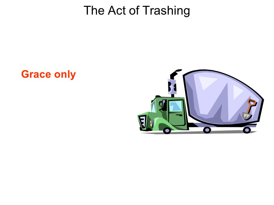 The Act of Trashing Grace only
