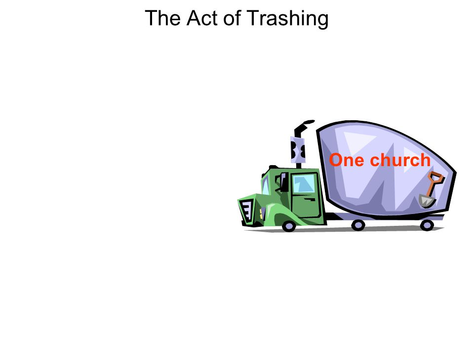 The Act of Trashing One church