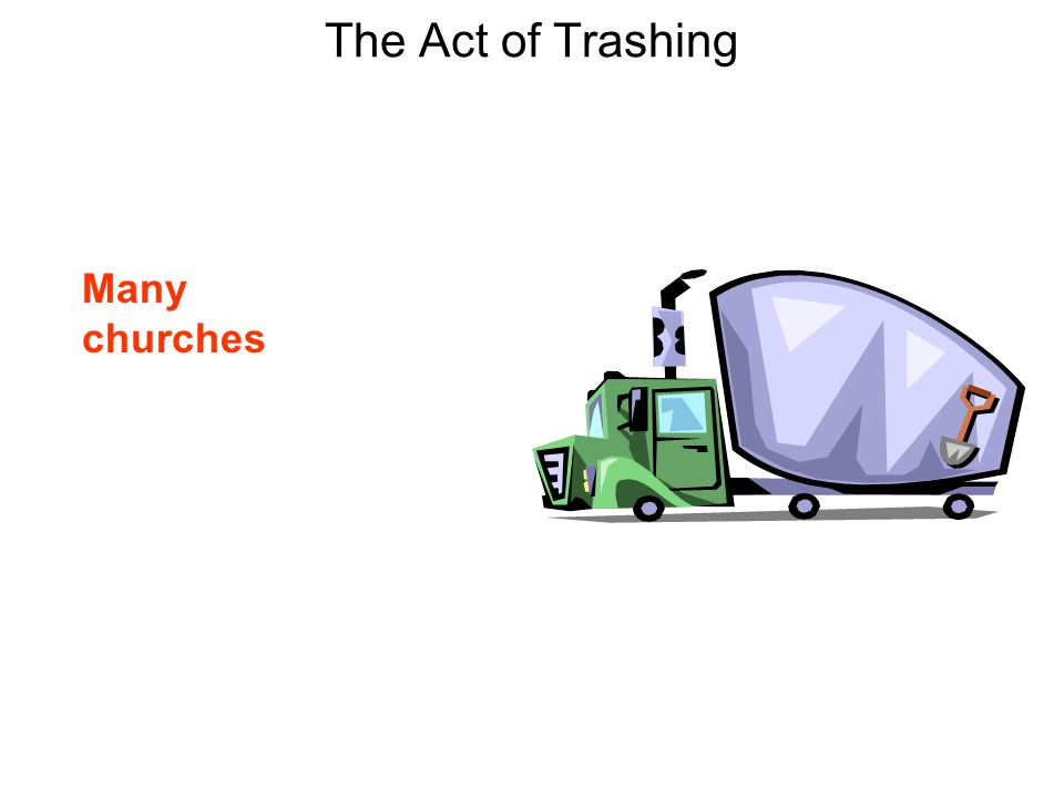 The Act of Trashing Many churches