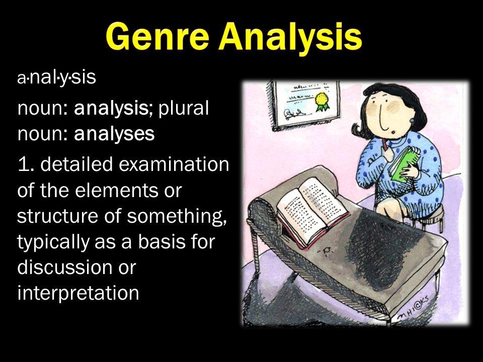 a· nal·y·sis noun: analysis; plural noun: analyses 1.