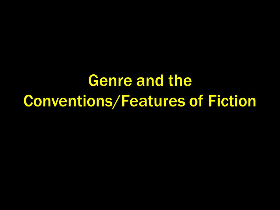 Genre and the Conventions/Features of Fiction