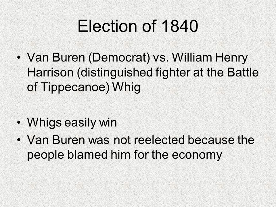 Election of 1840 Van Buren (Democrat) vs.
