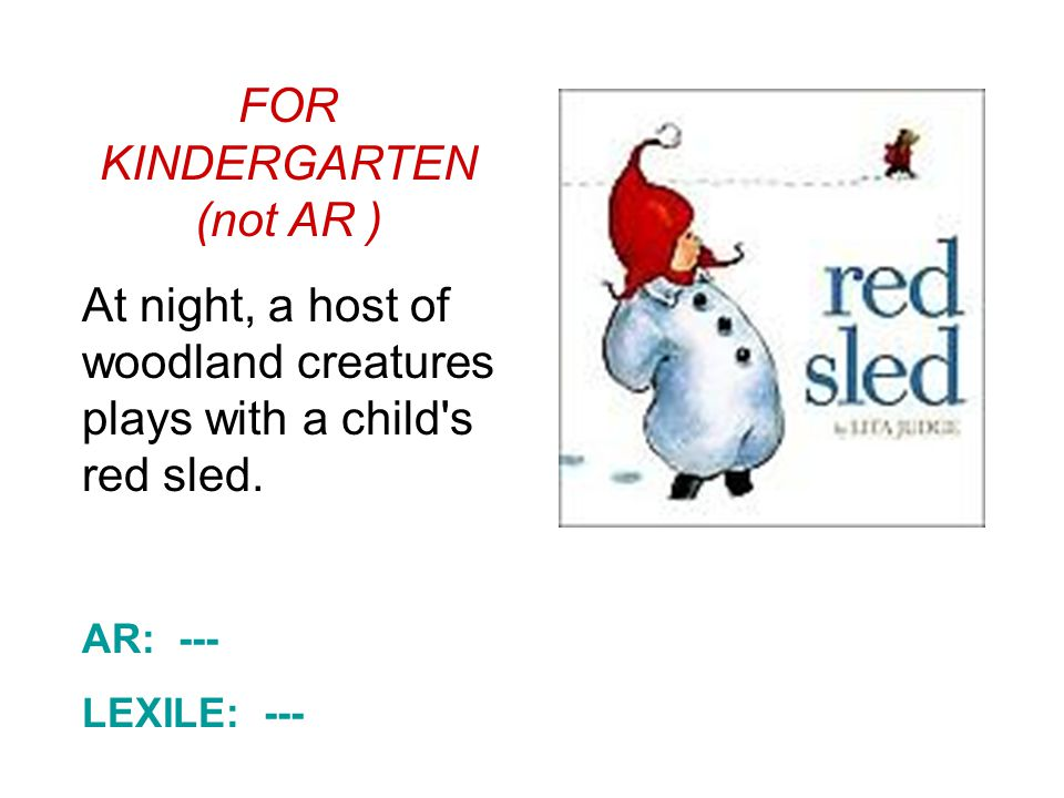 FOR KINDERGARTEN (not AR ) At night, a host of woodland creatures plays with a child s red sled.