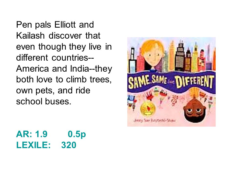 Pen pals Elliott and Kailash discover that even though they live in different countries-- America and India--they both love to climb trees, own pets, and ride school buses.