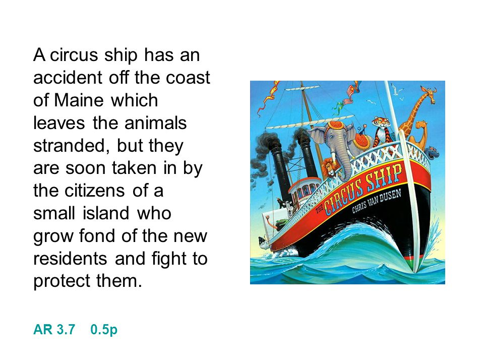 A circus ship has an accident off the coast of Maine which leaves the animals stranded, but they are soon taken in by the citizens of a small island who grow fond of the new residents and fight to protect them.