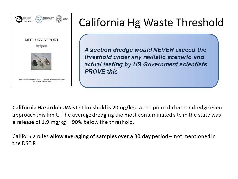 California Hg Waste Threshold California Hazardous Waste Threshold is 20mg/kg.