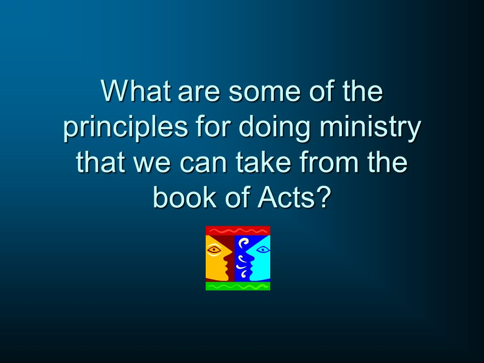 What are some of the principles for doing ministry that we can take from the book of Acts?