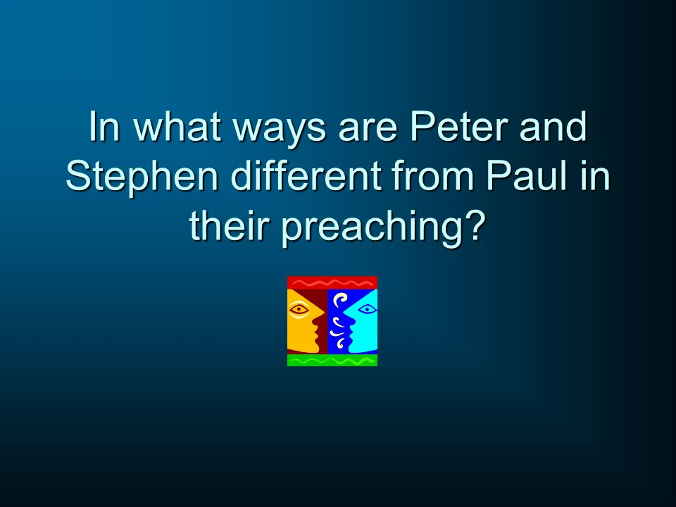 In what ways are Peter and Stephen different from Paul in their preaching?