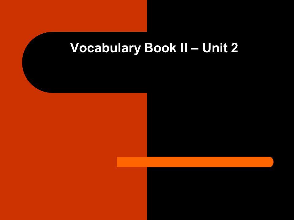 Vocabulary Book II – Unit 2