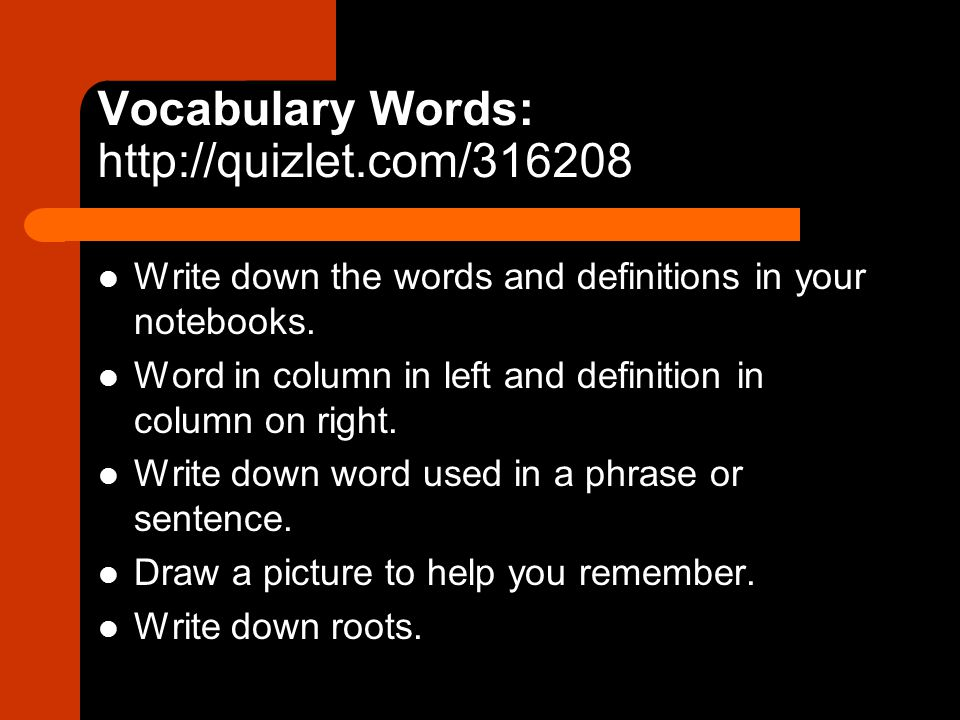 Vocabulary Words: http://quizlet.com/316208 Write down the words and definitions in your notebooks.
