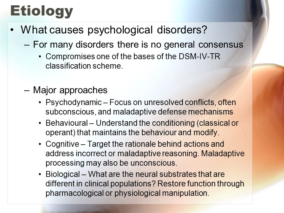 Etiology What causes psychological disorders.