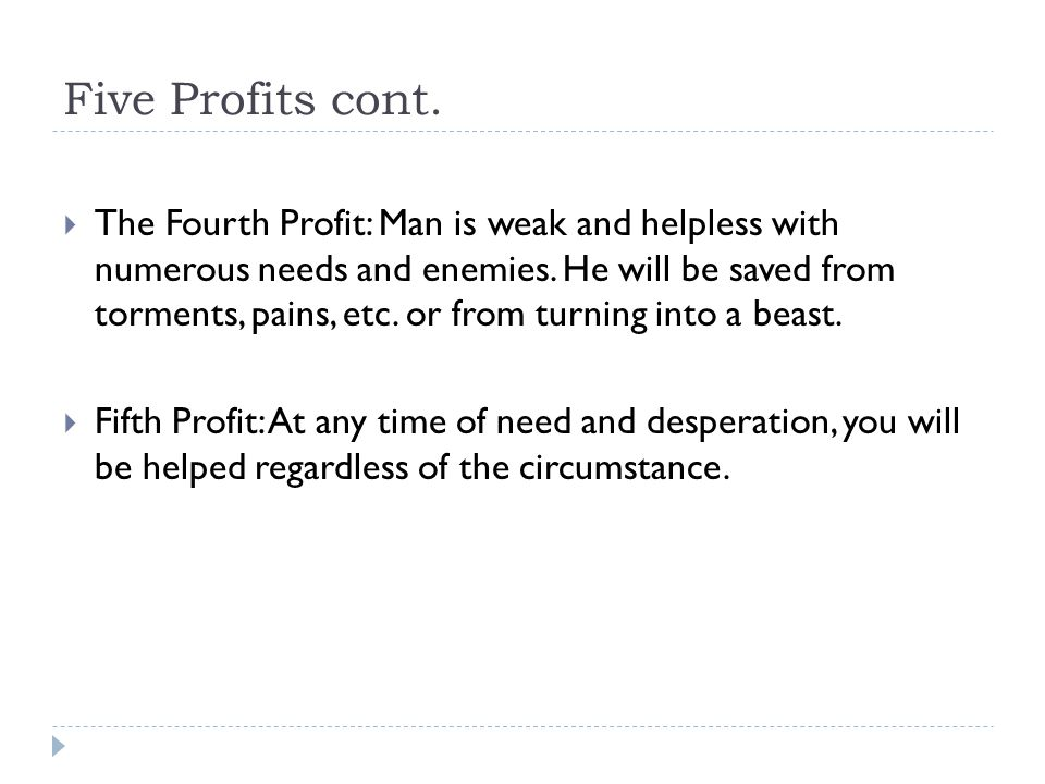 Five Profits cont.  The Fourth Profit: Man is weak and helpless with numerous needs and enemies.