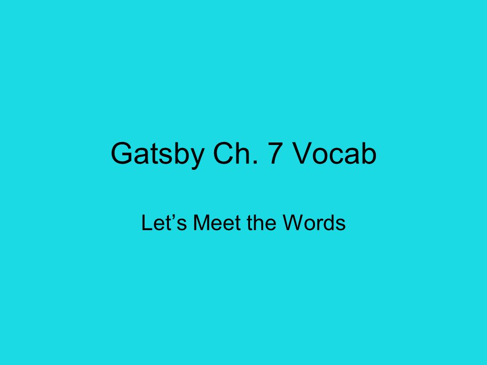 Gatsby Ch. 7 Vocab Let's Meet the Words