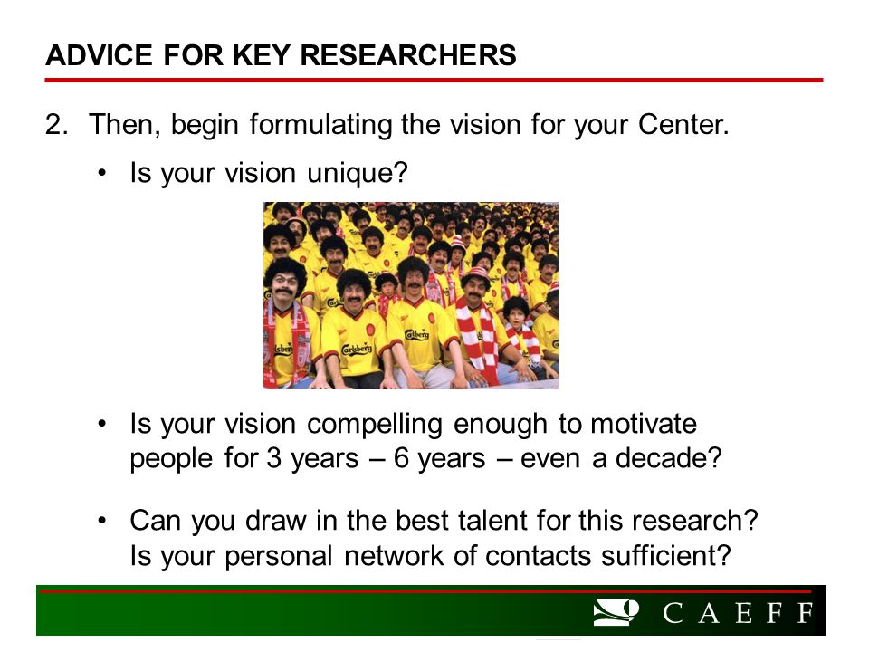 C A E F F 2.Then, begin formulating the vision for your Center.