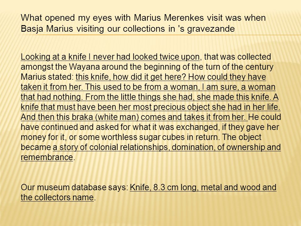Looking at a knife I never had looked twice upon, that was collected amongst the Wayana around the beginning of the turn of the century Marius stated: this knife, how did it get here.
