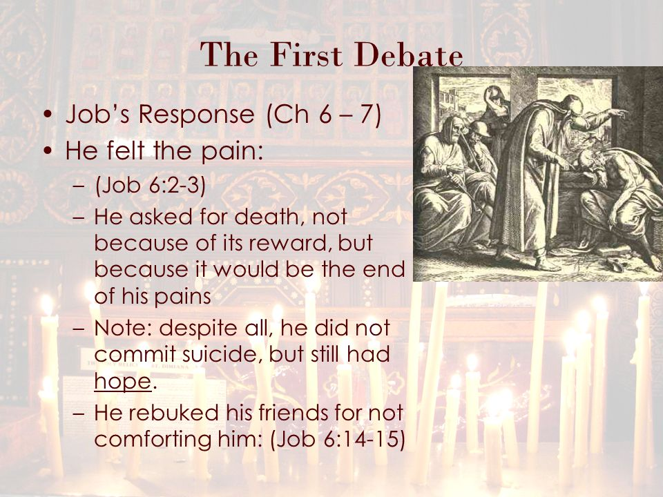The First Debate Bildad the Shuhite (Ch 8) His ideas were similar to those of Eliphaz, basing his decision on the experiences of the elders His discussion, like Eliphaz, was correct, except that it did not apply to Job because he was righteous.