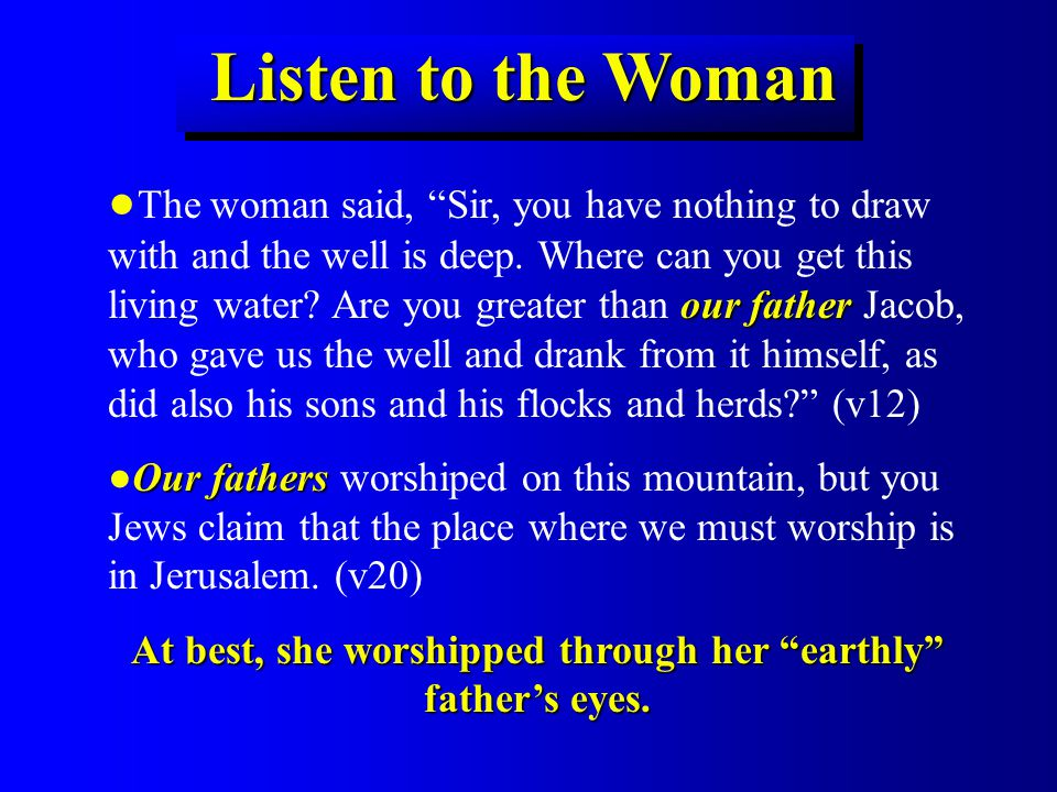 Listen to the Woman our father ● The woman said, Sir, you have nothing to draw with and the well is deep.