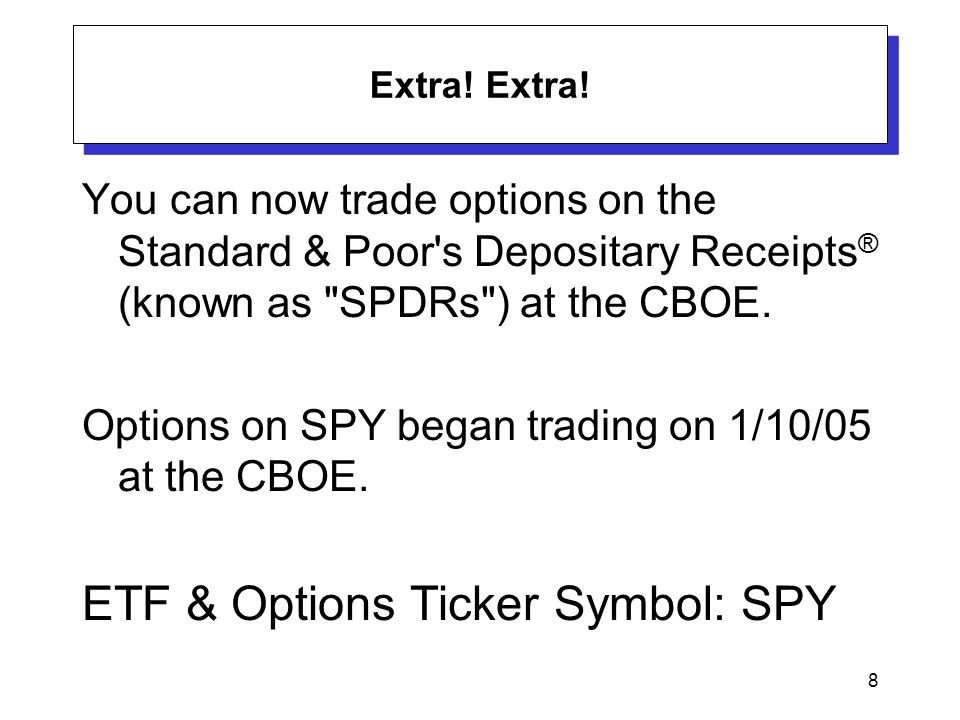 8 Extra! You can now trade options on the Standard & Poor's Depositary Receipts ® (known as