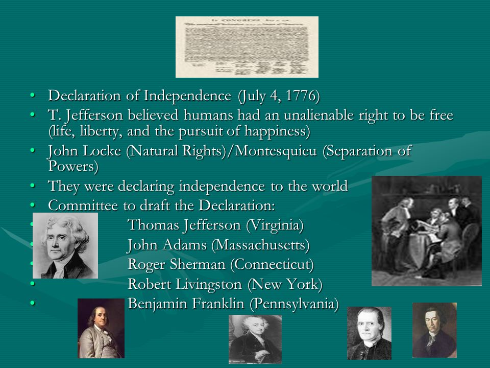 Declaration of Independence (July 4, 1776)Declaration of Independence (July 4, 1776) T. Jefferson believed humans had an unalienable right to be free