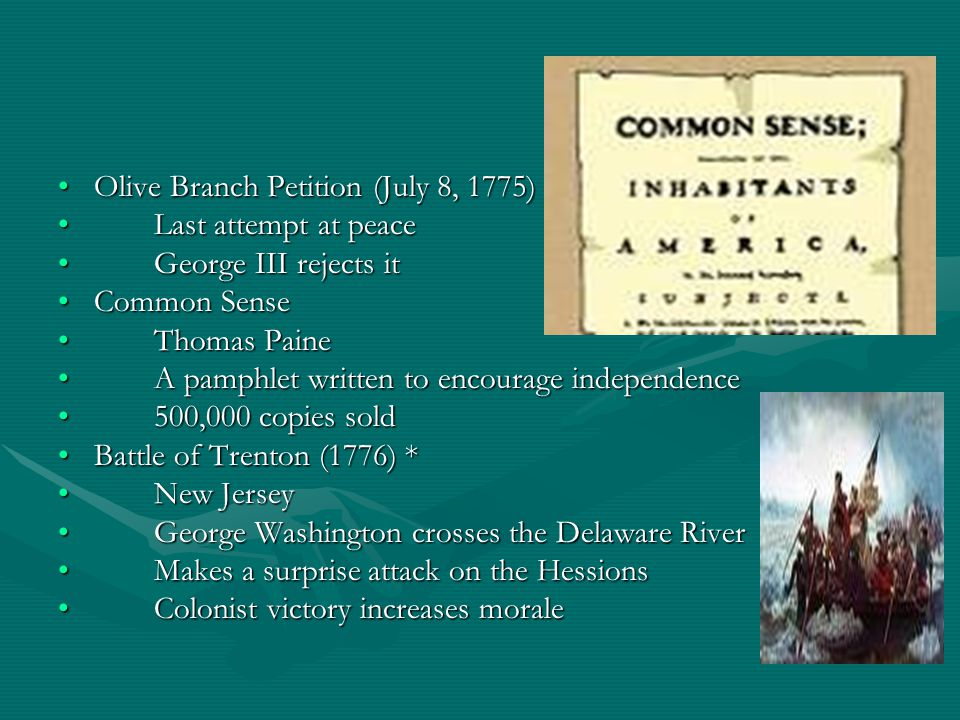 Olive Branch Petition (July 8, 1775)Olive Branch Petition (July 8, 1775) Last attempt at peaceLast attempt at peace George III rejects itGeorge III re