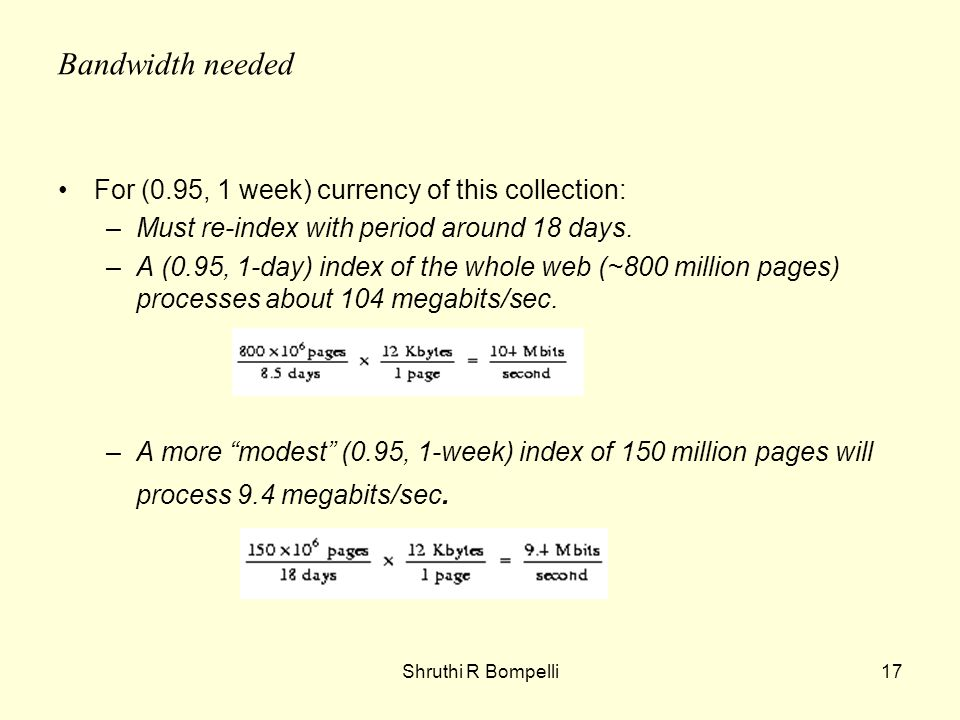 Shruthi R Bompelli17 Bandwidth needed For (0.95, 1 week) currency of this collection: –Must re-index with period around 18 days.