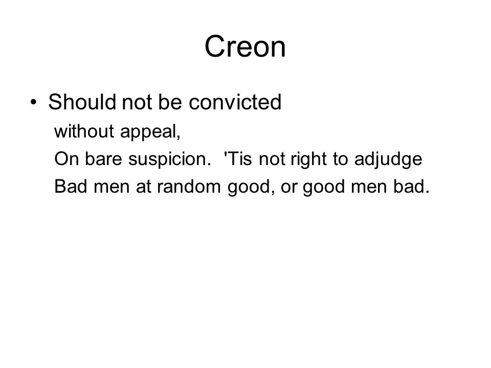 Creon Should not be convicted without appeal, On bare suspicion.