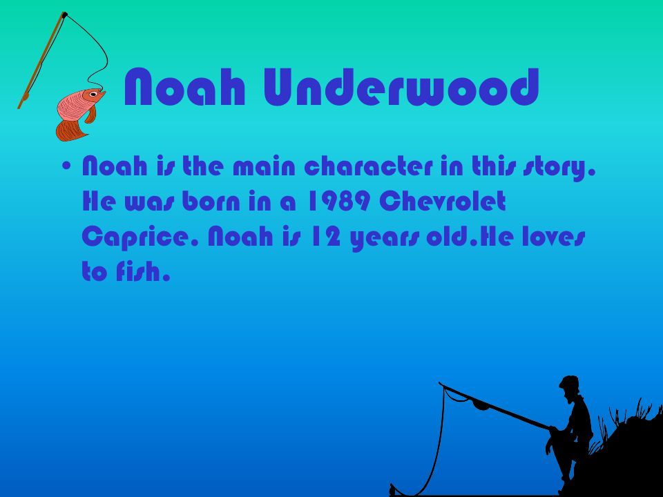 Noah Underwood Noah is the main character in this story.