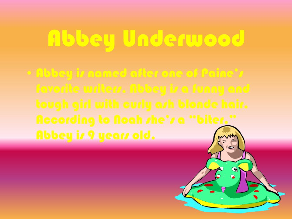 Abbey Underwood Abbey is named after one of Paine's favorite writers.