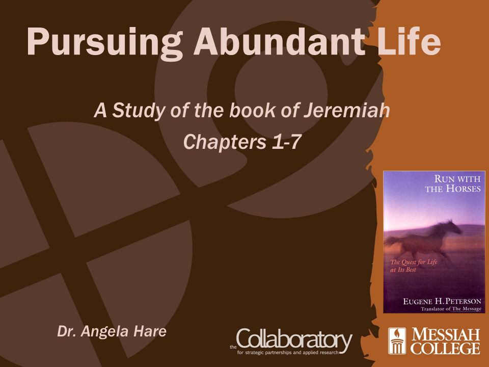 Pursuing Abundant Life Dr. Angela Hare A Study of the book of Jeremiah Chapters 1-7
