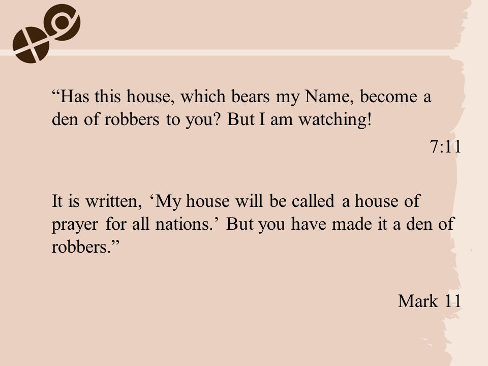 Has this house, which bears my Name, become a den of robbers to you.