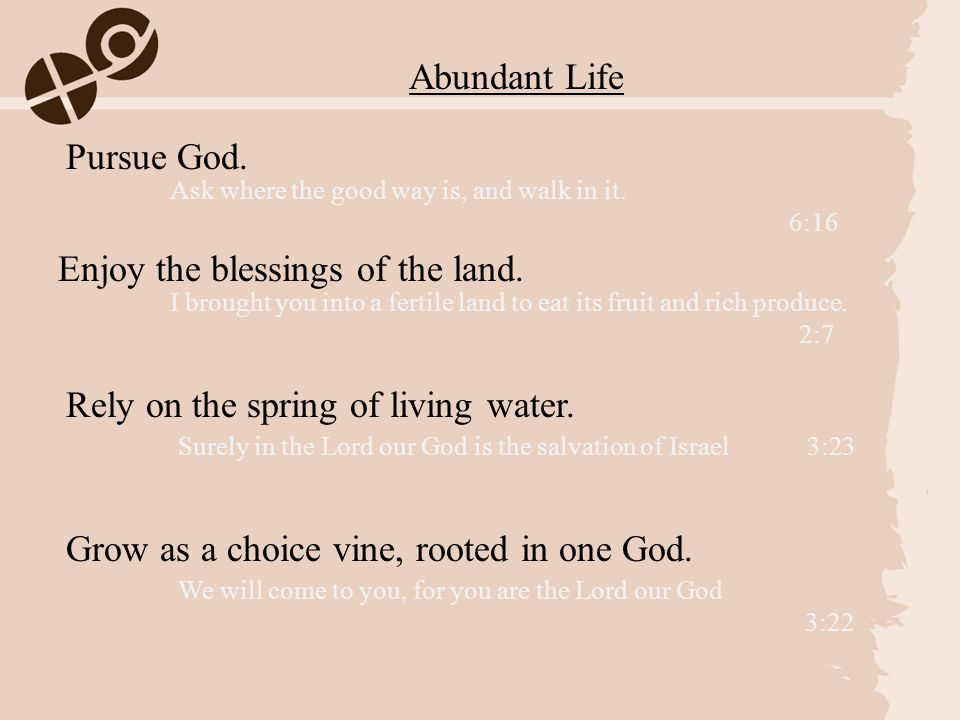 Pursue God. Enjoy the blessings of the land. Rely on the spring of living water.