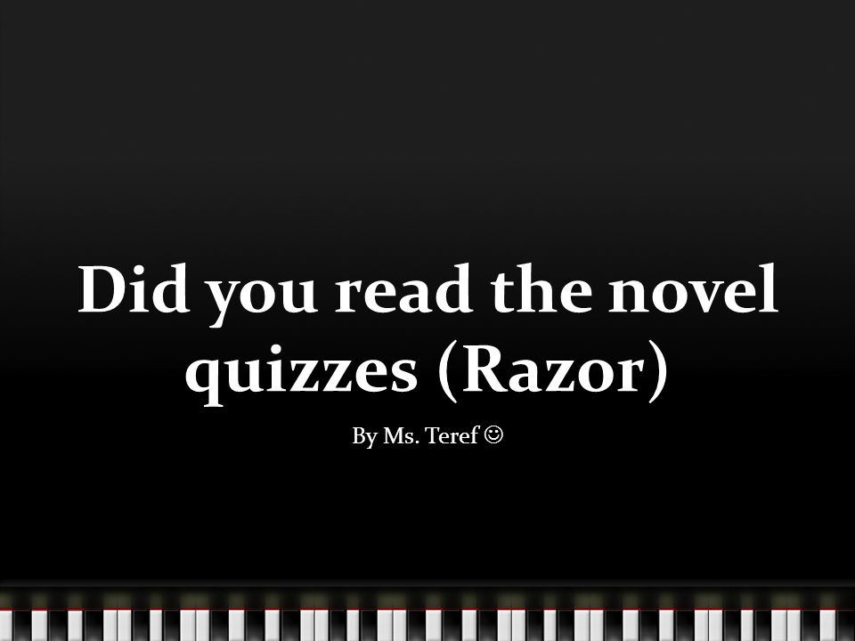 Did you read the novel quizzes (Razor) By Ms. Teref